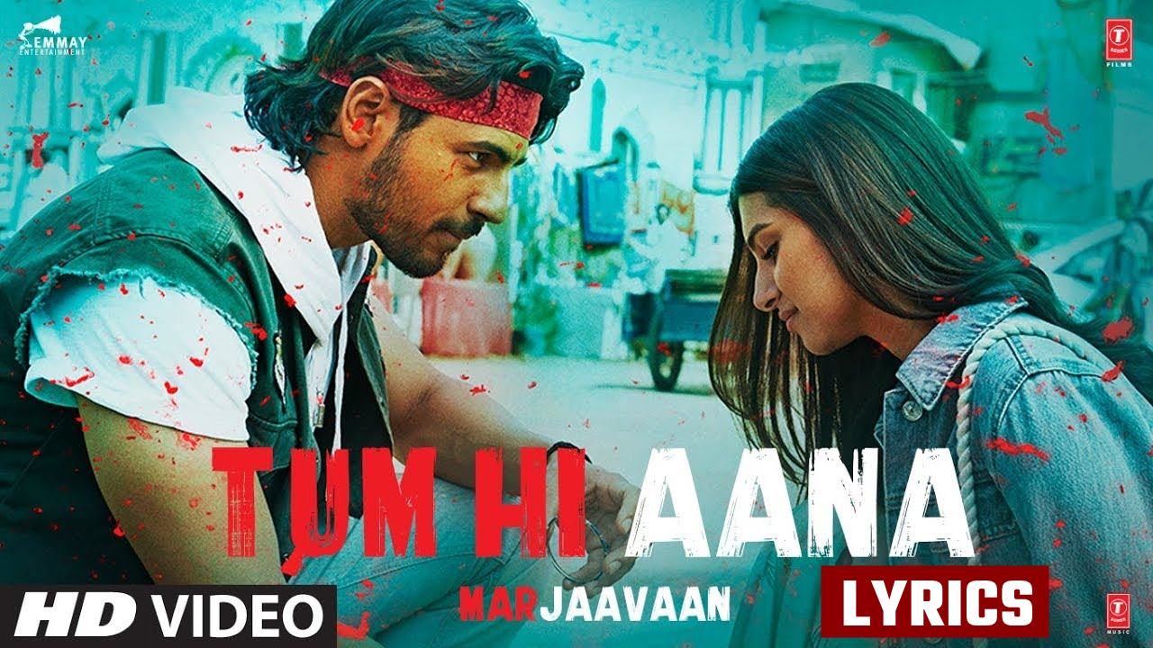 Tum Hi Aana Song Lyrics – Marjaavaan | Riteish Deshmukh | Jubin Nautiyal